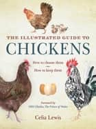 The Illustrated Guide to Chickens - How to Choose Them, How to Keep Them ebook by Celia Lewis, HRH The Prince Charles, Prince of Wales