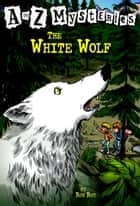 A to Z Mysteries: The White Wolf ebook by Ron Roy,John Steven Gurney