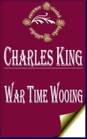 War Time Wooing ebook by Charles King