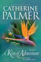 A Kiss of Adventure eBook by Catherine Palmer