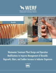 WWTP Design and Operation Modifications to Improve Management of Biosolids Regrowth, Odors, and Sudden Increase in Indicator Organisms ebook by Murthy, Sudhir