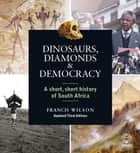 Dinosaurs, Diamonds & Democracy 3rd edition ebook by Francis Wilson