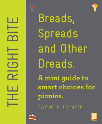 The Right Bite: Breads, Spreads and Other Dreads ebook by Jackie Lynch