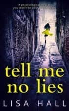 Tell Me No Lies: The gripping psychological thriller of 2016 ebook by Lisa Hall