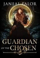 Guardian of the Chosen - Mother of the Chosen, #3 ebook by Janeal Falor