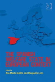 The Spanish Welfare State in European Context ebook by Professor Ana Marta Guillén,Dr Margarita León