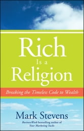 Rich is a Religion - Breaking the Timeless Code to Wealth ebook by Mark Stevens