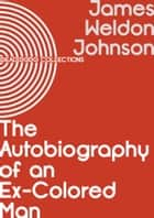 The Autobiography of an Ex-Colored Man ebook by James Weldon Johnson