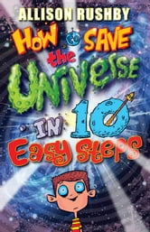 How to Save the Universe in Ten Easy Steps ebook by Allison Rushby
