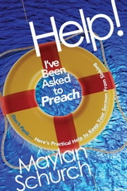 Help! I've Been Asked to Preach ebook by Maylan Schurch