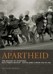 Apartheid: The History of Apartheid - Race vs. Reason - South Africa from 1948 - 1994 ebook by Michael Morris