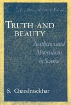Truth and Beauty ebook by S. Chandrasekhar