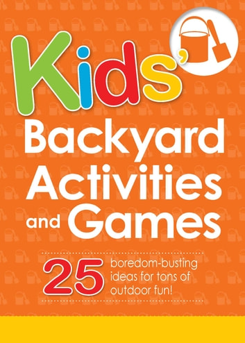Kids' Backyard Activities and Games - 25 boredom-busting ideas for tons of outdoor fun! ebook by Adams Media