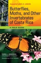 Butterflies, Moths, and Other Invertebrates of Costa Rica - A Field Guide ebook by Carrol L. Henderson, Steve  Adams, Daniel H. Janzen