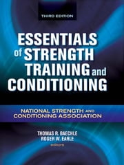 Essentials of Strength Training and Conditioning, Third Edition ebook by National Strength and Conditioning Association, Thomas R. Baechle, Roger W. Earle
