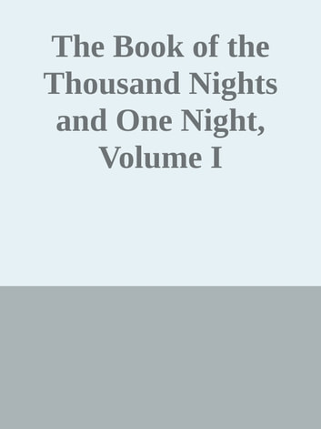 The Book of the Thousand Nights and One Night, Volume I ebook by Inconnu(e)