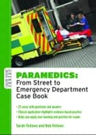Paramedics: From Street To Emergency Department Case Book ebook by Sarah Fellows,Bob Fellows