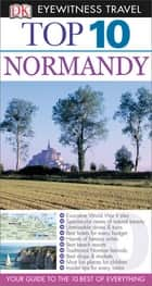 DK Eyewitness Top 10 Travel Guide: Normandy: Normandy ebook by Fiona Duncan, Leonie Glass