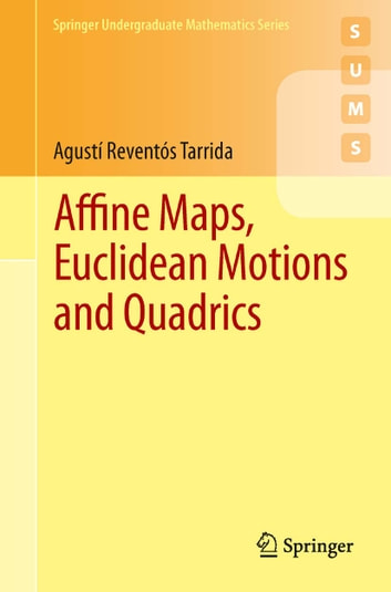 Affine Maps, Euclidean Motions and Quadrics ebook by Agustí Reventós Tarrida