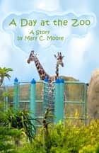 A Day at the Zoo ebook by Mary C. Moore