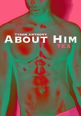 "About Him - ""Tex"" ebook by Tyson Anthony"
