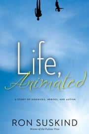 Life, Animated - A Story of Sidekicks, Heroes, and Autism | Now an Award-Winning Motion Picture ebook by Ron Suskind