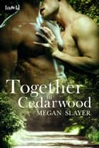 Together in Cedarwood ebook by Megan Slayer