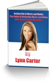 Getting Rid of Warts and Moles: The Guide to Removing Warts and Moles With Natural Home Remedies ebook by John Pierre