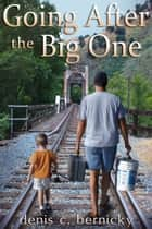 Going After The Big One ebook by Denis C. Bernicky