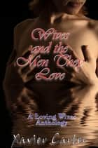 Wives and the Men They Love ebook by Xavier Carter