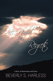 One Night of Regrets - A Story of Restoration and Grace ebook by Beverly S. Harless