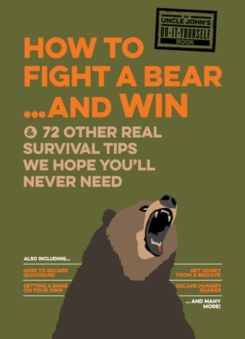 How to Fight A Bear...and Win - And 72 Other Real Survival Tips We Hope You'll Never Need ebook by Bathroom Readers' Institute