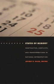 States of Memory - Continuities, Conflicts, and Transformations in National Retrospection ebook by Jeffrey K. Olick,Julia Adams,George Steinmetz,Fred C. Corney,Simonetta  Falasca Zamponi
