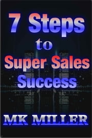 7 Steps to Super Selling Success ebook by MK Miller