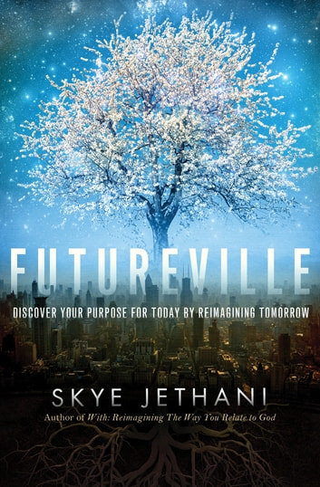 Futureville - Discover Your Purpose for Today by Reimagining Tomorrow ebook by Skye Jethani