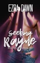Seeking Rayne ebook by Ezra Dawn