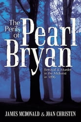 The Perils of Pearl Bryan - Betrayal and Murder in the Midwest in 1896 ebook by James McDonald; Joan Christen