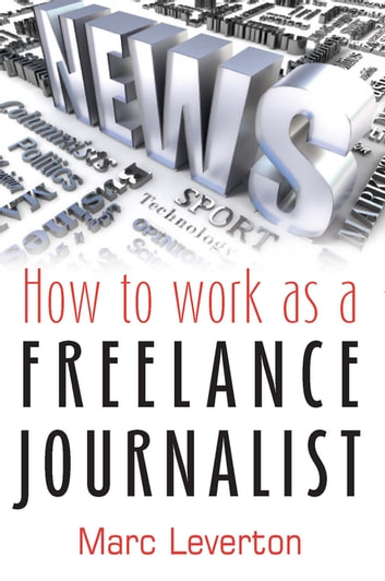 How to work as a Freelance Journalist ebook by Marc Leverton