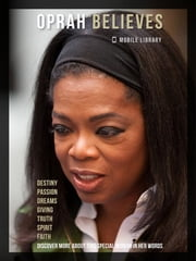 Oprah Believes - [ Design Edition ] Discover Oprah Quotes and Favorite Things And Ideas eBook by Mobile Library