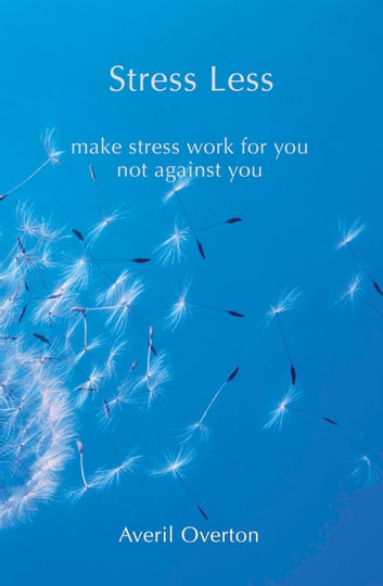 Stress Less - Make Stress Work for You Not Against You ebook by Averil Overton