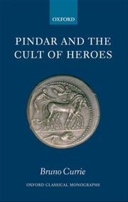 Pindar and the Cult of Heroes ebook by Bruno Currie