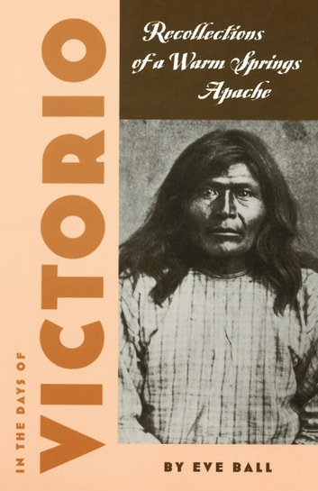 In the Days of Victorio - Recollections of a Warm Springs Apache ebook by Eve Ball,James Kaywaykla