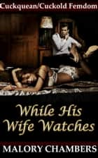 While His Wife Watches ebook by Malory Chambers