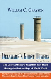 Delaware's Ghost Towers: 2nd Edition ebook by William C. Grayson