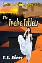 The Twelve Tablets ebook by R.L. Kiser