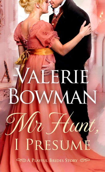 Mr. Hunt, I Presume - A Playful Brides Story ebook by Valerie Bowman