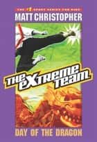 The Extreme Team #2 - Day of the Dragon ebook by Matt Christopher
