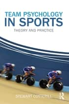 Team Psychology in Sports ebook by Stewart Cotterill