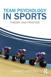 Team Psychology in Sports - Theory and Practice ebook by Stewart Cotterill