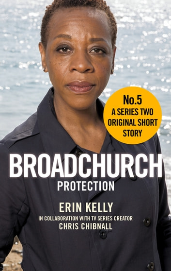 Broadchurch: Protection (Story 5) - A Series Two Original Short Story ebook by Chris Chibnall,Erin Kelly